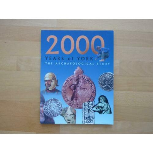 2000 years of York The archaeological story 1999 York